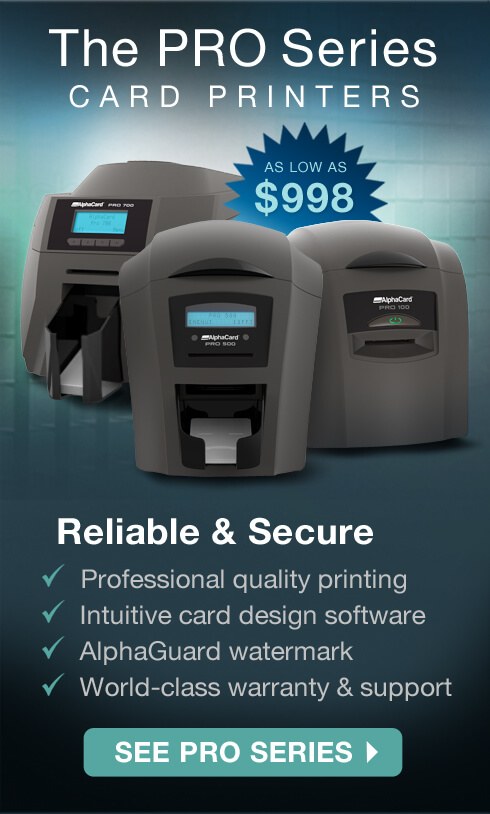 The PRO Series Card Printers. Reliable & Secure. Professional quality printing. Intuitive card design software. AlphaGuard watermark. World-class warranty & support